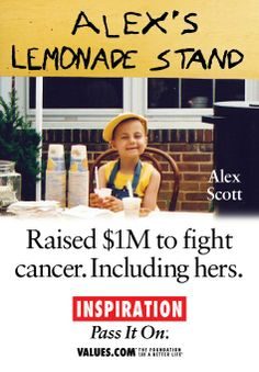 """Alex's Lemonade Stand! A bold young girl creating a revolution and raised millions for paediatric cancers. Her approach was """"sticky"""", and soon there were lemonade stands in 50 U.S. states, Canada and France. Alex's Lemonade Stand were so successful because it inspired people to take action and it made it extremely easy to do!"""