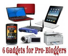 Top 6 Gadgets Pro Bloggers Love