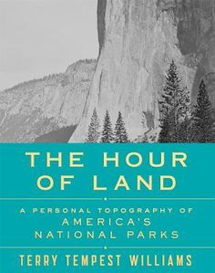 The Hour of Land: A Personal Topography of America's National Parks   Terry Tempest Williams   June 7th 2016   For years, America's national parks have provided public breathing spaces in a world in which such spaces are steadily disappearing, which is why close to 300 million people visit the parks each year. Now, to honor the centennial of the National Park Service, Terry Tempest Williams,returns with The Hour of Land, a literary celebration of our national parks. #nonfiction #2016