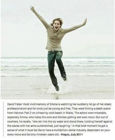 """-emmaduerres: """" David Yates' most vivid memory of Emma is watching her suddenly let go of her steely professionalism and for once just be young and free. They were filming a death scene from Hallows Part 2 on a freezing-cold beach in Wales. Harry Potter Welt, Harry Potter Love, Harry Potter Fandom, Harry Potter Memes, Potter Facts, Hermione, Hogwarts, Scorpius And Rose, Fans D'harry Potter"""