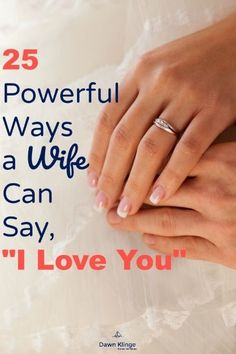 "25 Powerful Ways a Wife Can Say, ""I Love You"" — Dawn Klinge"