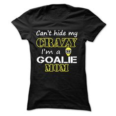 Cant hide my crazy, I'm a goalie mom T-Shirts, Hoodies. SHOPPING NOW ==► https://www.sunfrog.com/Sports/Can-Black-17905979-Ladies.html?id=41382