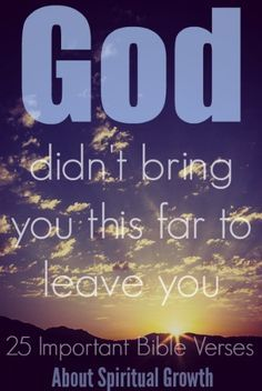 God didn't bring you this far to leave you. Check out 25 Important Bible Verses About Spiritual Growth