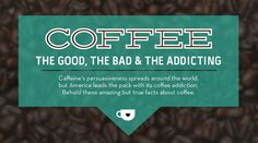 Coffee The Good The Bad And The Addicting [Infographic]