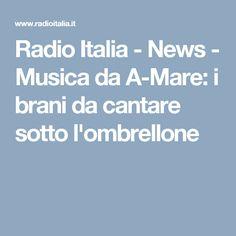 Radio Italia - News - Musica da A-Mare: i brani da cantare sotto l'ombrellone