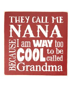Another great find on #zulily! 'Nana... Cause I'm Way Too Cool for Grandma' Wall Sign #zulilyfinds
