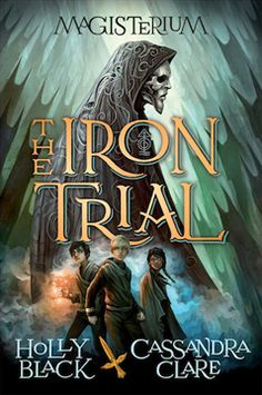 YA FICTION – SCHOLASTIC CANADA • Iron Trial: Book 1 of the Magisterium; Black; $19.99 hc 978-0-545-52225-0 Sep.