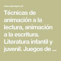 Técnicas de animación a la lectura, animación a la escritura. Literatura infantil y juvenil. Juegos de lenguaje a partir de los cuentos.
