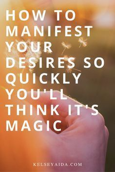 How to Manifest Your Desires So Quickly You'll Think It's Magic