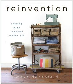 Reinvention: Sewing with Rescued Materials - Improvised Life