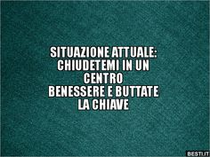 SITUAZIONE ATTUALE: CHIUDETEMI IN UNCENTROBENESSERE E.. | BESTI.it - immagini divertenti, foto, barzellette, video Sentences, Inspirational Quotes, Lol, Thoughts, Sayings, Memes, Smile, Sarcasm, Pictures