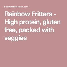 Rainbow Fritters - High protein, gluten free, packed with veggies