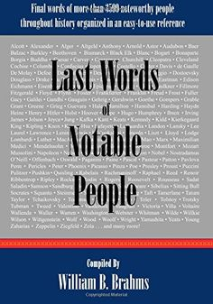 Last Words of Notable People: Final Words of More than 3500 Noteworthy People Throughout History. Ooooooooh! I must have this!!!!