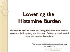 This presentation shares how we lowered our young son's histamine burden. This was necessary to help his system calm down from having persistent and dangerous …