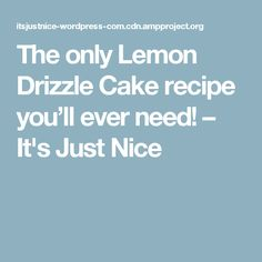 The only Lemon Drizzle Cake recipe you'll ever need! – It's Just Nice