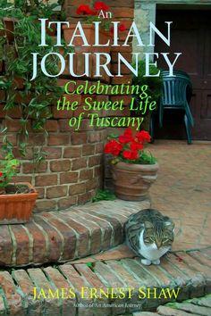 Amazon.com: AN ITALIAN JOURNEY Celebrating the Sweet Life of Tuscany eBook: James Ernest Shaw, Jonathan Edward Shaw: Kindle Store