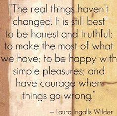 """Laura Ingalls Wilder  the Author here of this wisdom grew up on the prairie and her life story was the basis of the TV show   """"Little House on the Prairie"""""""