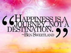 Happiness is a journey.. Not a destination.