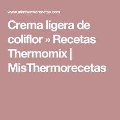 Crema ligera de coliflor » Recetas Thermomix | MisThermorecetas