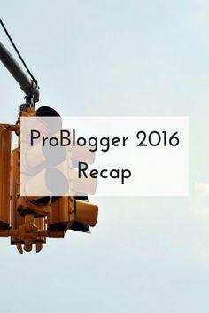 ProBlogger 2016 Recap