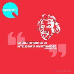 La creatividad es la inteligencia divirtiéndose. ~Albert Einstein - Quixote Marketing Group
