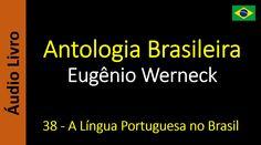 Eugênio Werneck - Antologia Brasileira - 38 - A Língua Portuguesa no Brasil
