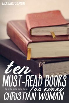 "Books have altered many lives. Join me as I share my top 10 list of must read books for any Christian woman. Have you read any of these books? What is on your list of ""must reads?"""