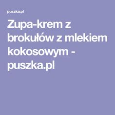 Zupa-krem z brokułów z mlekiem kokosowym - puszka.pl