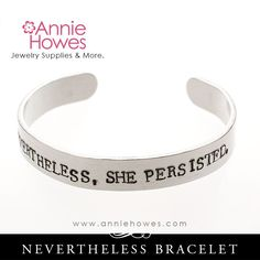 Nevertheless, she persisted. Hand stamped jewelry cuff bracelet. This bracelet is hand stamped, hand made, and no two are identical. There may be slight variation in letter placement once stamped, whi