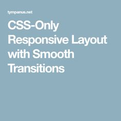 CSS-Only Responsive Layout with Smooth Transitions
