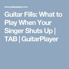 Guitar Fills: What to Play When Your Singer Shuts Up | TAB | GuitarPlayer