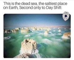 The Dead Sea is the saltiest place in earth, second only to day shift. Rn Humor, Medical Humor, Medical Assistant, Medical School, Nursing Tips, Nursing Memes, Nurse Jokes, Hospital Humor, Nurse Problems