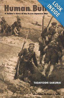 Human Bullets: A Soldier's Story of the Russo-Japanese War: Tadayoshi Sakurai, Roger J. Spiller: 9780803292666: Amazon.com: Books