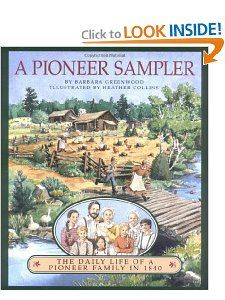 A Pioneer Sampler: The Daily Life of a Pioneer Family in 1840: Barbara Greenwood: 0046442883931: Amazon.com: Books