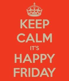 Keep calm it's happy friday