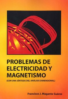 Problemas de electricidad y magnetismo : (con una síntesis del Análisis Dimensional) / Francisco J. Maganto Suárez
