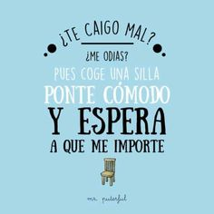 SIN PRISAS Cool Phrases, Funny Phrases, Cute Quotes, Great Quotes, Funny Quotes, Inspirational Phrases, Motivational Phrases, Mr Wonderful, Sarcastic Quotes