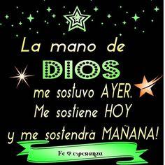 La mano de DIOS te sostuvo ayer, te sostiene hoy y te sostendrá mañana
