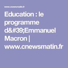 Education : le programme d& Macron French Elections, Emmanuel Macron, Program Management
