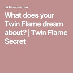 What does your Twin Flame dream about? | Twin Flame Secret