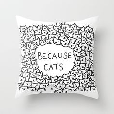 Because cats Throw Pillow by Kitten Rain - $20.00