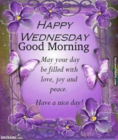 Happy Wednesday May Your Day Be Filled With Joy good morning wednesday hump day wednesday quotes good morning quotes happy wednesday good morning wednesday wednesday quote happy wednesday quotes wednesday love quotes wednesday gifs wednesday wishes Wednesday Morning Greetings, Happy Wednesday Pictures, Wednesday Morning Quotes, Wednesday Hump Day, Good Day Quotes, Good Morning Inspirational Quotes, Good Morning Quotes, Blessed Wednesday, Daily Quotes