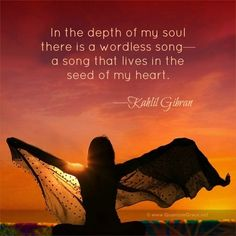 """""""In the depth of my soul there is a wordless song—a song that lives in the seed of my heart."""" —Kahlil Gibran www.QuantumGrace.net ..*"""