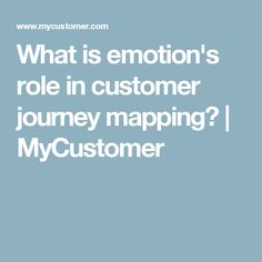 What is emotion's role in customer journey mapping? | MyCustomer