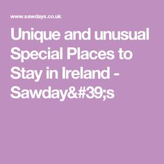 Unique and unusual Special Places to Stay in Ireland - Sawday's