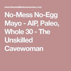 No-Mess No-Egg Mayo - AIP, Paleo, Whole 30 - The Unskilled Cavewoman