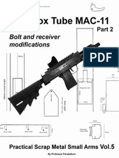 The Box Tube Part 2 (Practical Scrap Metal Small Arms Mac 11, Pump Action Shotgun, M16, Scrap, Homemade Weapons, Bar Stock, Submachine Gun, Book Sites, Home Workshop