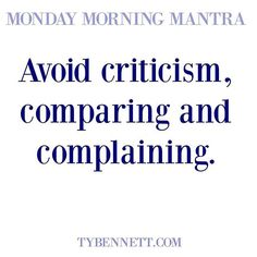 Avoid criticism, comparing and complaining #mondaymorningmantra