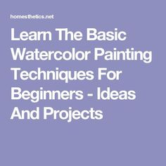 Learn The Basic Watercolor Painting Techniques For Beginners - Ideas And Projects