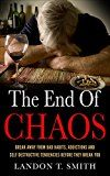 Free Kindle Book -   The End Of Chaos: Break Away From Bad Habits, Addictions And Self Destructive Tendencies Before They Break You
